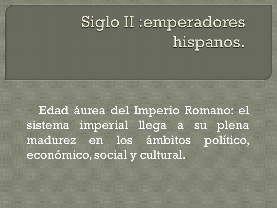 Siglo II :emperadores hispanos.