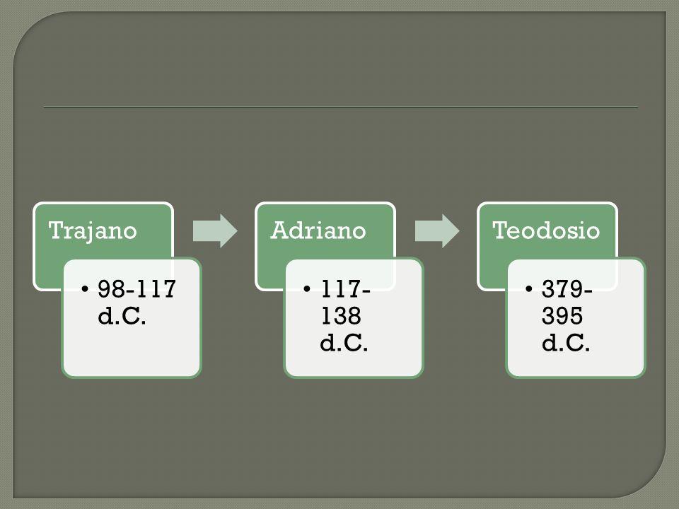Trajano 98-117 d.C. Adriano 117-138 d.C. Teodosio 379-395 d.C.