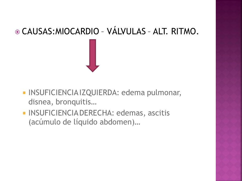 CAUSAS:MIOCARDIO – VÁLVULAS – ALT. RITMO.