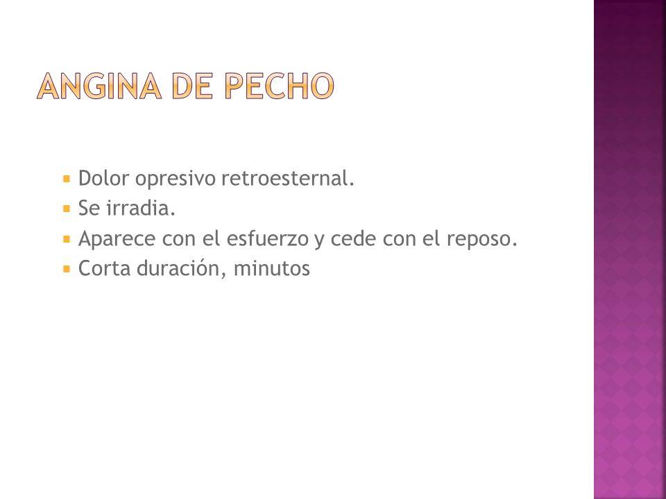 ANGINA DE PECHO Dolor opresivo retroesternal. Se irradia.