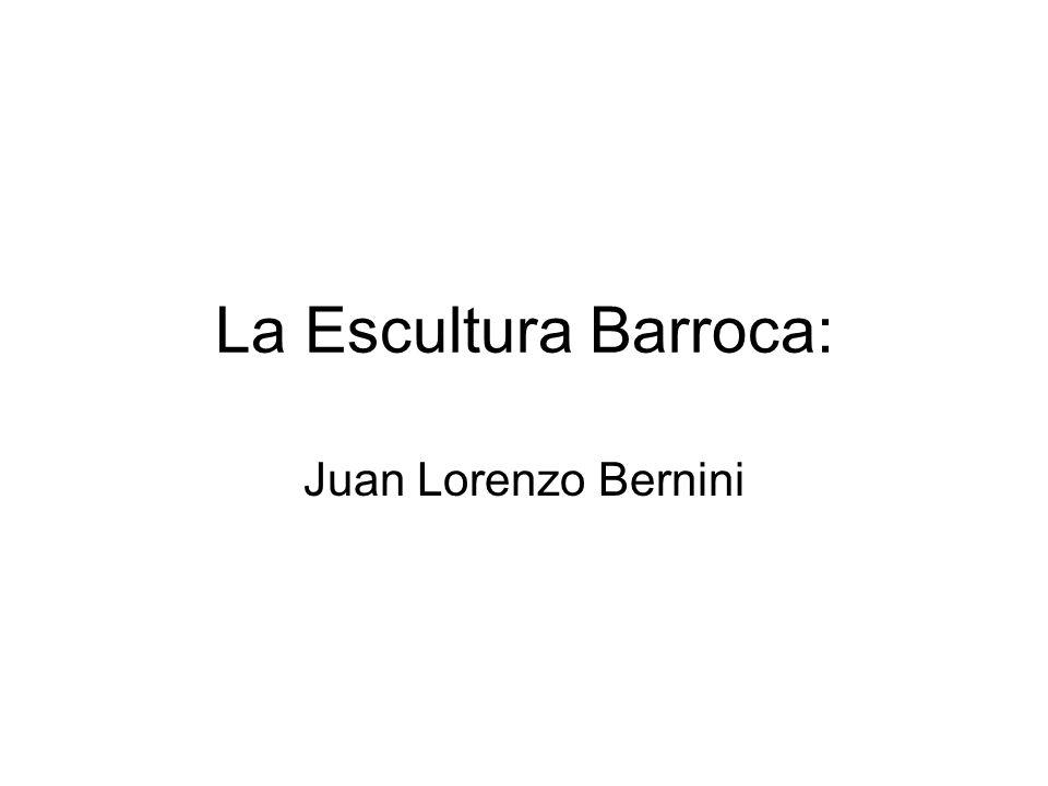 La Escultura Barroca: Juan Lorenzo Bernini