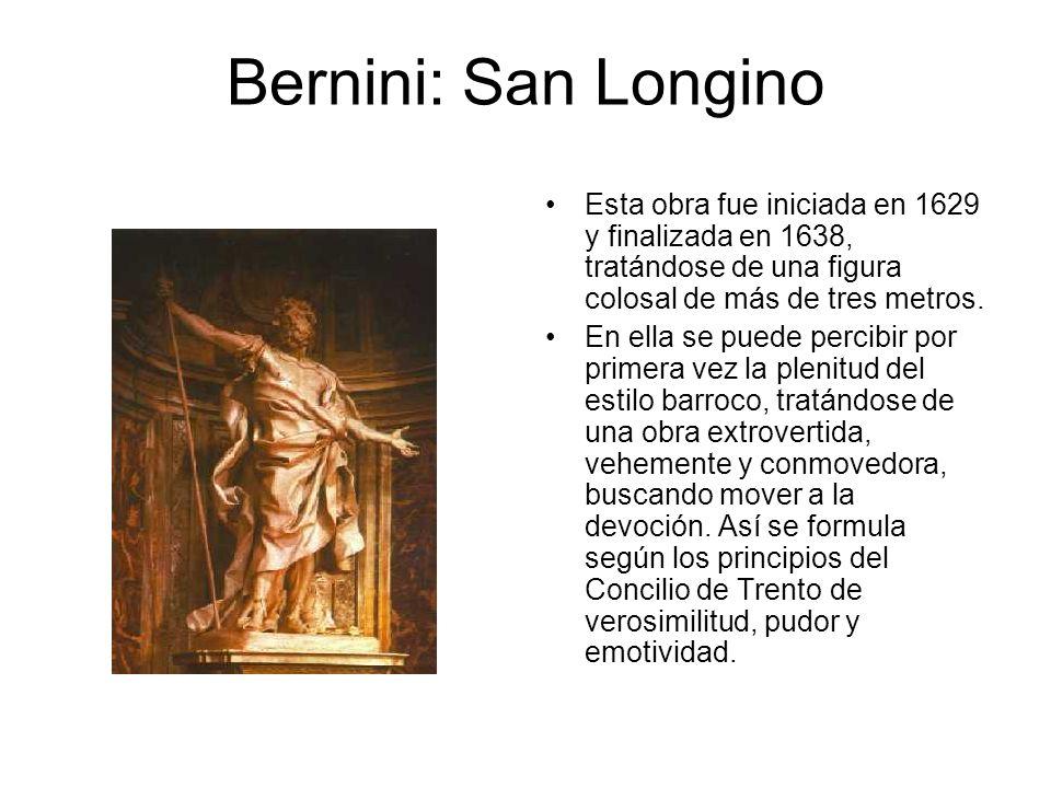 Bernini: San Longino Esta obra fue iniciada en 1629 y finalizada en 1638, tratándose de una figura colosal de más de tres metros.