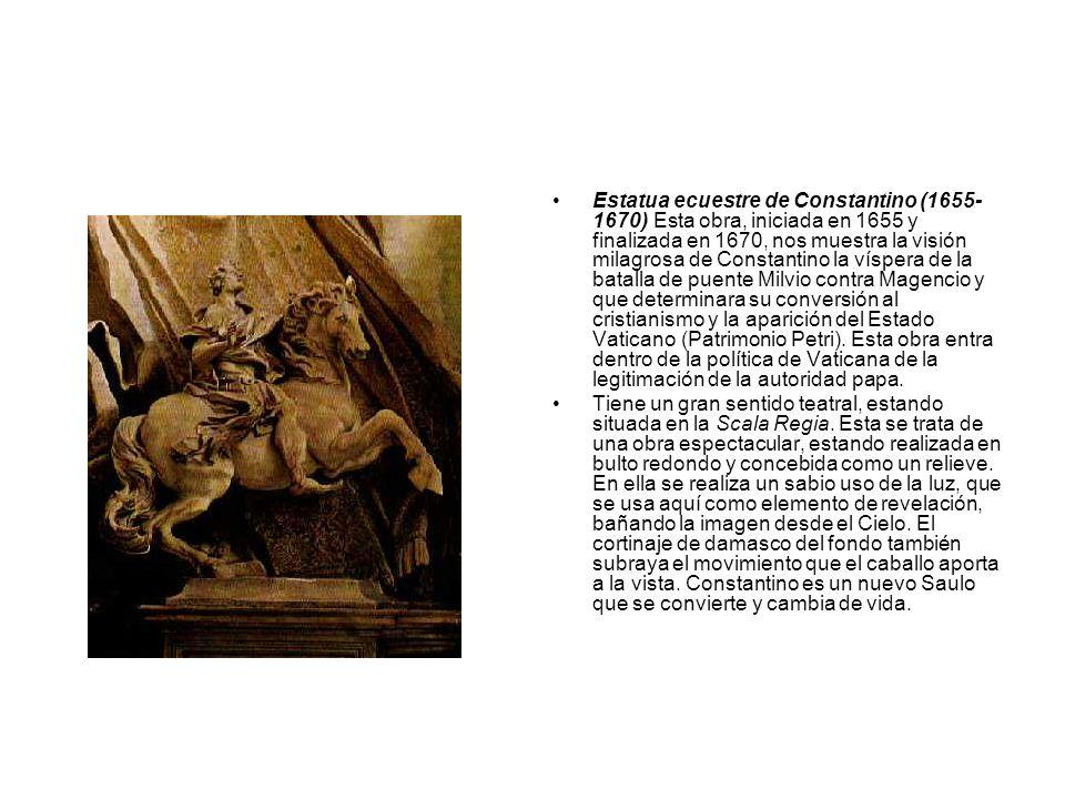Estatua ecuestre de Constantino (1655-1670) Esta obra, iniciada en 1655 y finalizada en 1670, nos muestra la visión milagrosa de Constantino la víspera de la batalla de puente Milvio contra Magencio y que determinara su conversión al cristianismo y la aparición del Estado Vaticano (Patrimonio Petri). Esta obra entra dentro de la política de Vaticana de la legitimación de la autoridad papa.