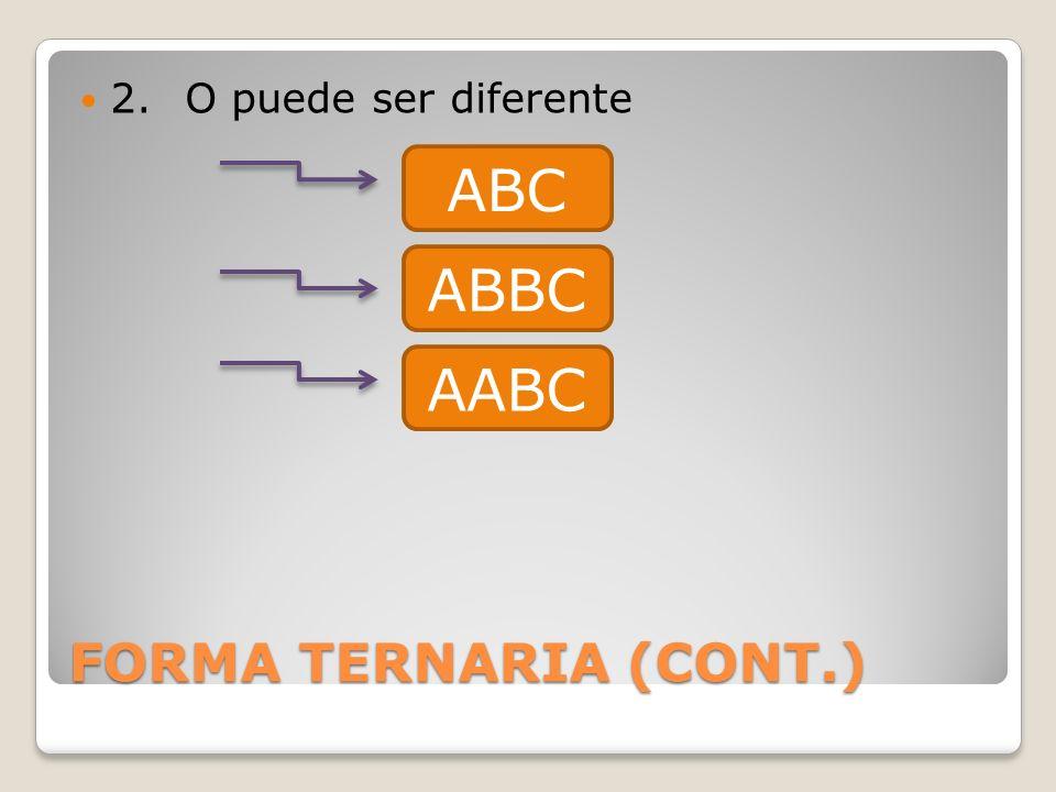 2. O puede ser diferente ABC ABBC AABC FORMA TERNARIA (CONT.)