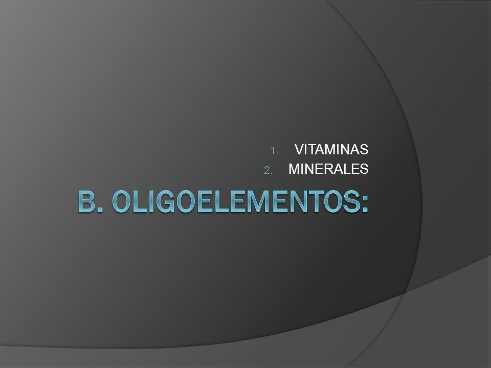 VITAMINAS MINERALES b. oligoelementos: