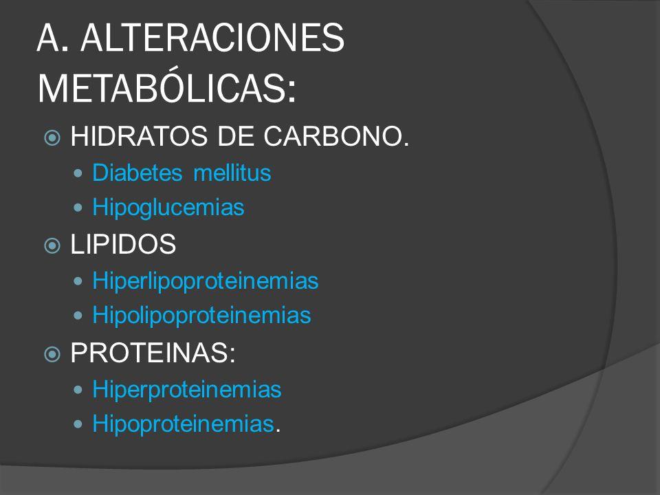 A. ALTERACIONES METABÓLICAS: