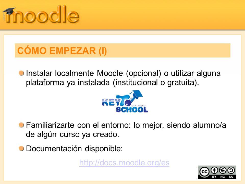 CÓMO EMPEZAR (I) Instalar localmente Moodle (opcional) o utilizar alguna plataforma ya instalada (institucional o gratuita).