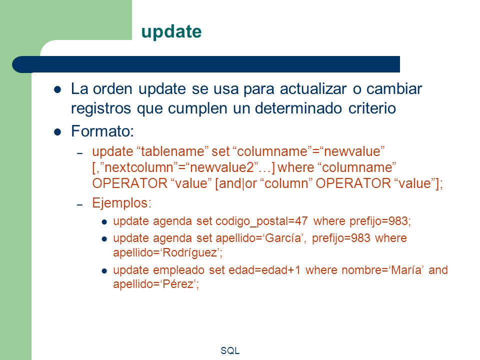 update La orden update se usa para actualizar o cambiar registros que cumplen un determinado criterio.