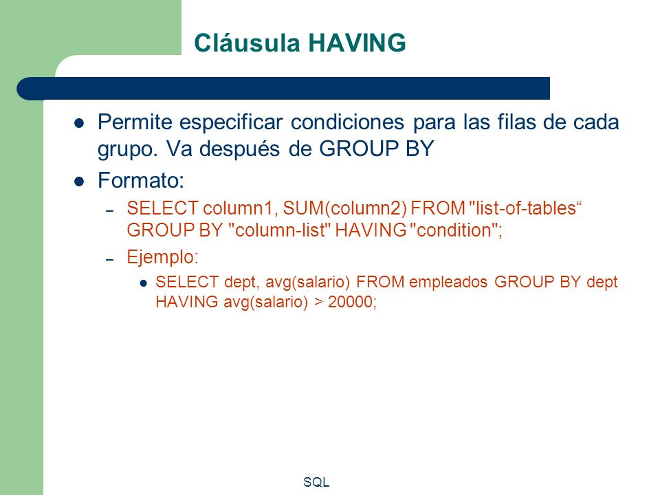 Cláusula HAVING Permite especificar condiciones para las filas de cada grupo. Va después de GROUP BY.