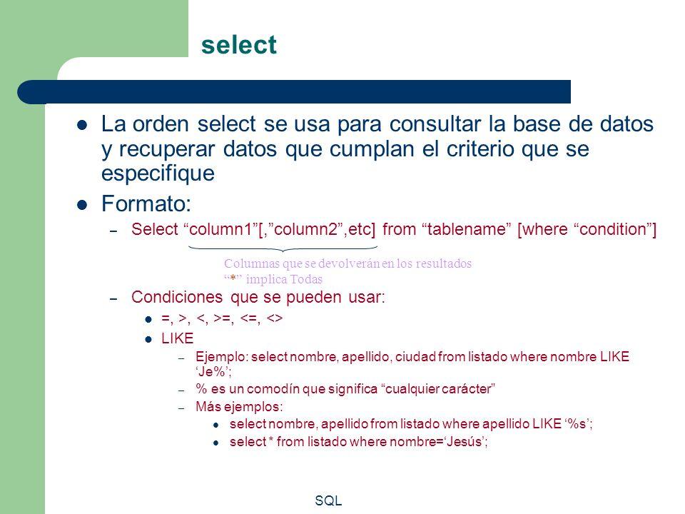 select La orden select se usa para consultar la base de datos y recuperar datos que cumplan el criterio que se especifique.