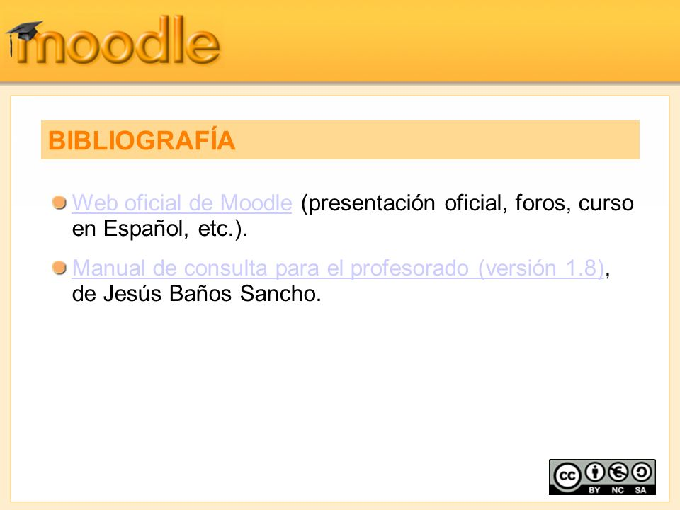 BIBLIOGRAFÍA Web oficial de Moodle (presentación oficial, foros, curso en Español, etc.).