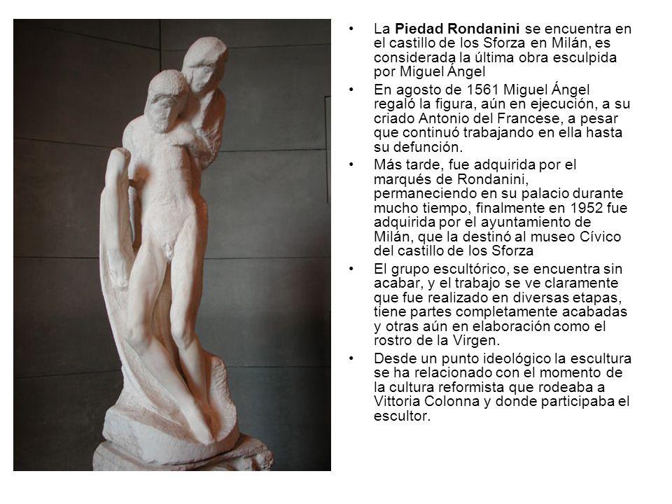La Piedad Rondanini se encuentra en el castillo de los Sforza en Milán, es considerada la última obra esculpida por Miguel Ángel