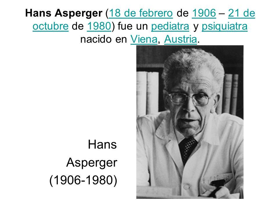 Hans Asperger (18 de febrero de 1906 – 21 de octubre de 1980) fue un pediatra y psiquiatra nacido en Viena, Austria.