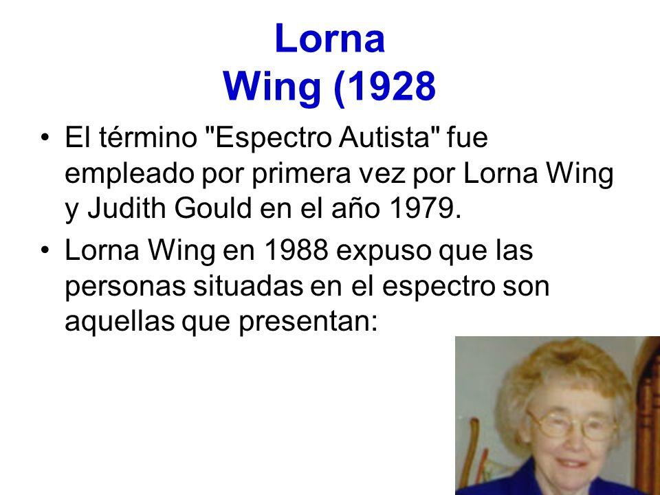 Lorna Wing (1928 El término Espectro Autista fue empleado por primera vez por Lorna Wing y Judith Gould en el año 1979.