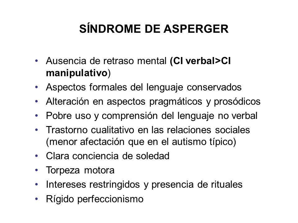 SÍNDROME DE ASPERGER Ausencia de retraso mental (CI verbal>CI manipulativo) Aspectos formales del lenguaje conservados.