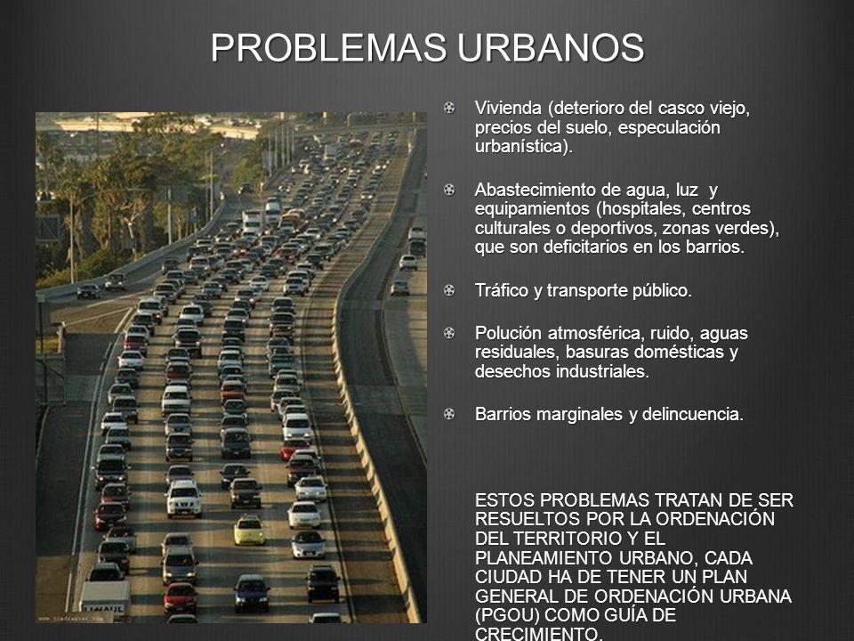 PROBLEMAS URBANOS Vivienda (deterioro del casco viejo, precios del suelo, especulación urbanística).