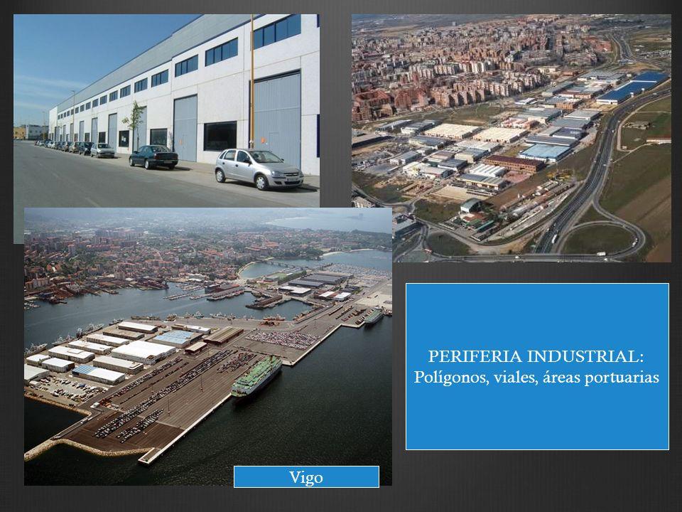 PERIFERIA INDUSTRIAL: Polígonos, viales, áreas portuarias