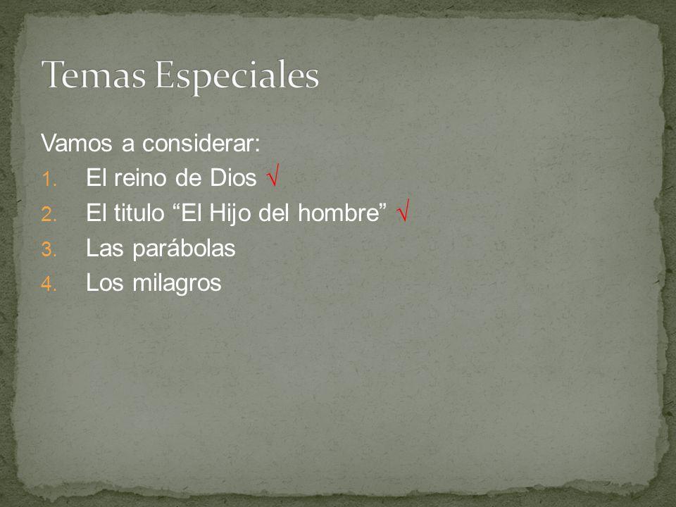 Temas Especiales Vamos a considerar: El reino de Dios √