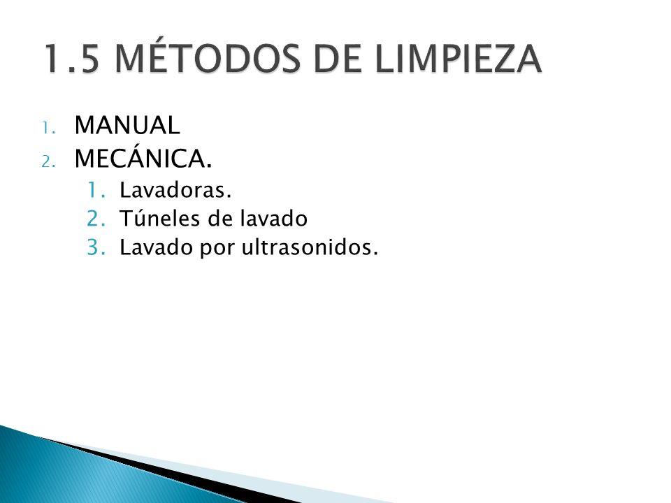 1.5 MÉTODOS DE LIMPIEZA MANUAL MECÁNICA. Lavadoras. Túneles de lavado