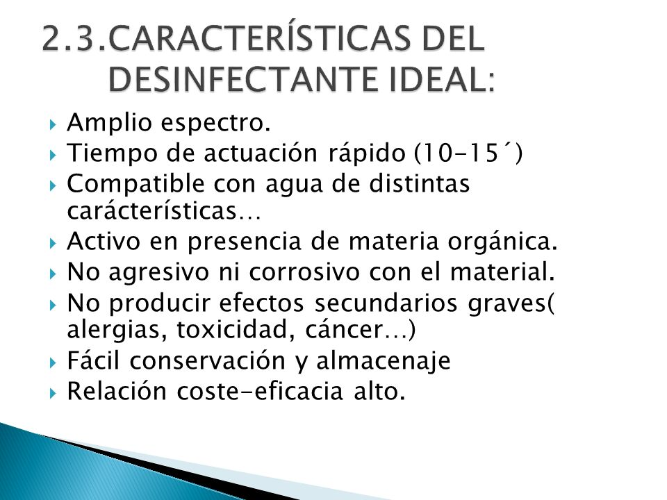 2.3.CARACTERÍSTICAS DEL DESINFECTANTE IDEAL: