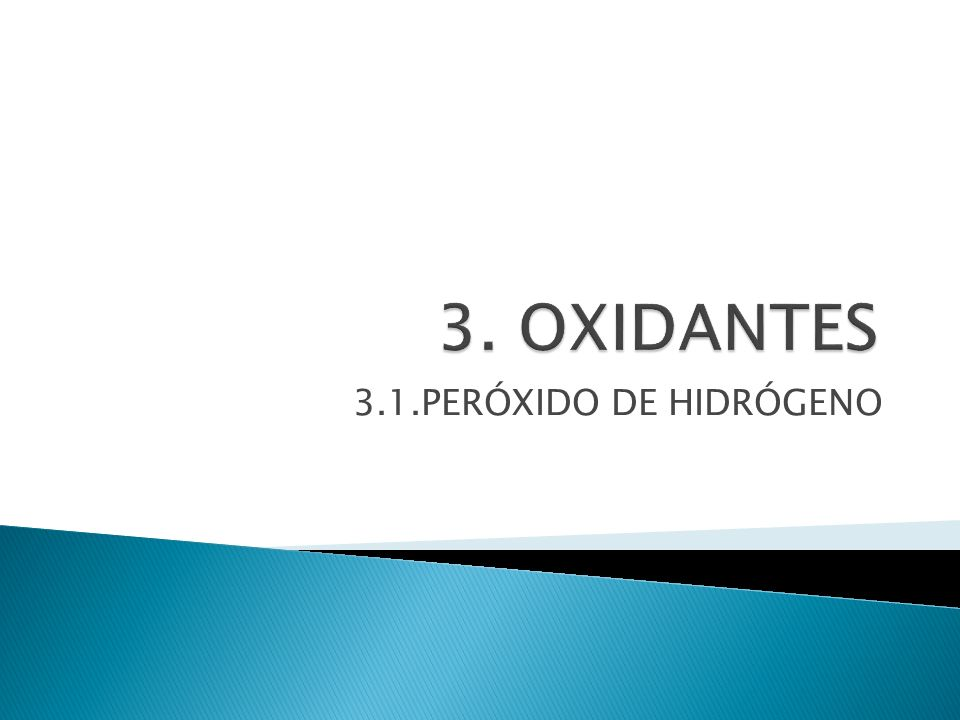 3. OXIDANTES 3.1.PERÓXIDO DE HIDRÓGENO