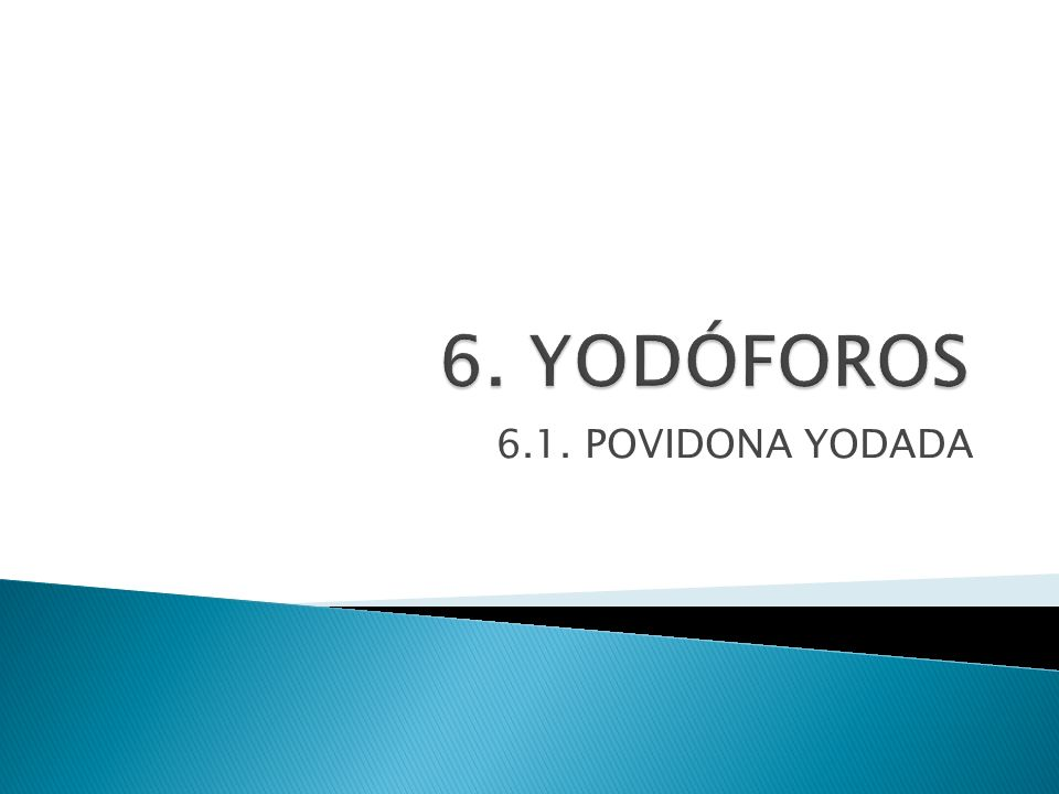 6. YODÓFOROS 6.1. POVIDONA YODADA