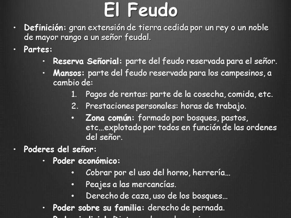 El Feudo Definición: gran extensión de tierra cedida por un rey o un noble de mayor rango a un señor feudal.