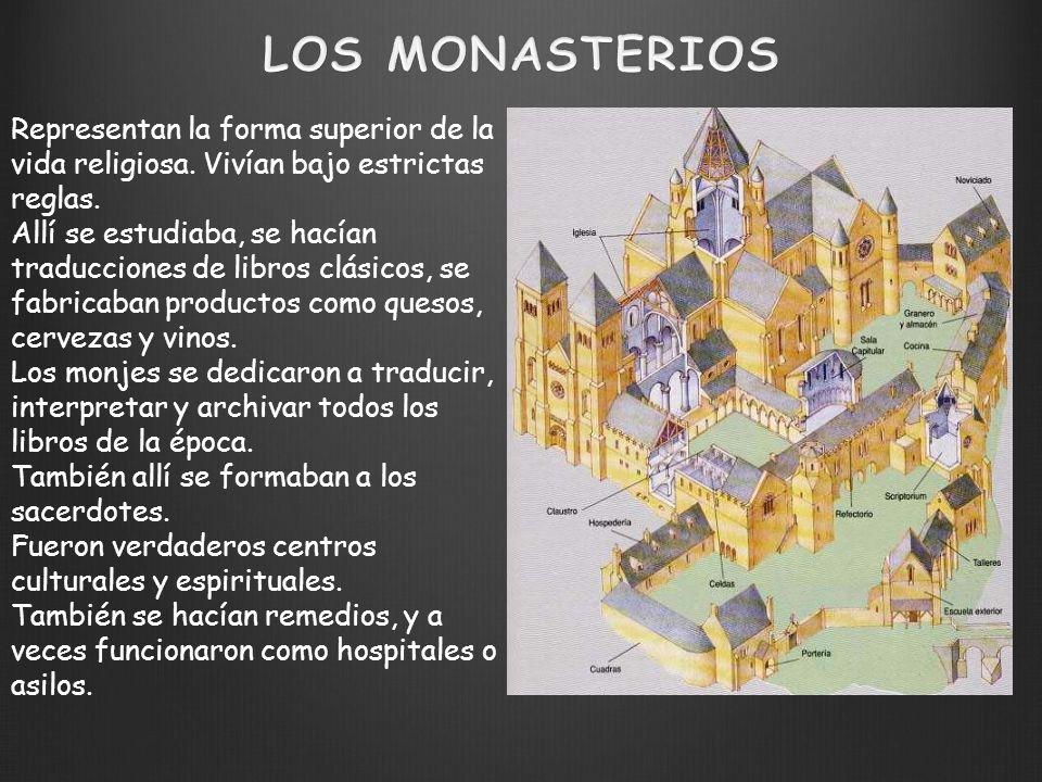 LOS MONASTERIOS Representan la forma superior de la vida religiosa. Vivían bajo estrictas reglas.