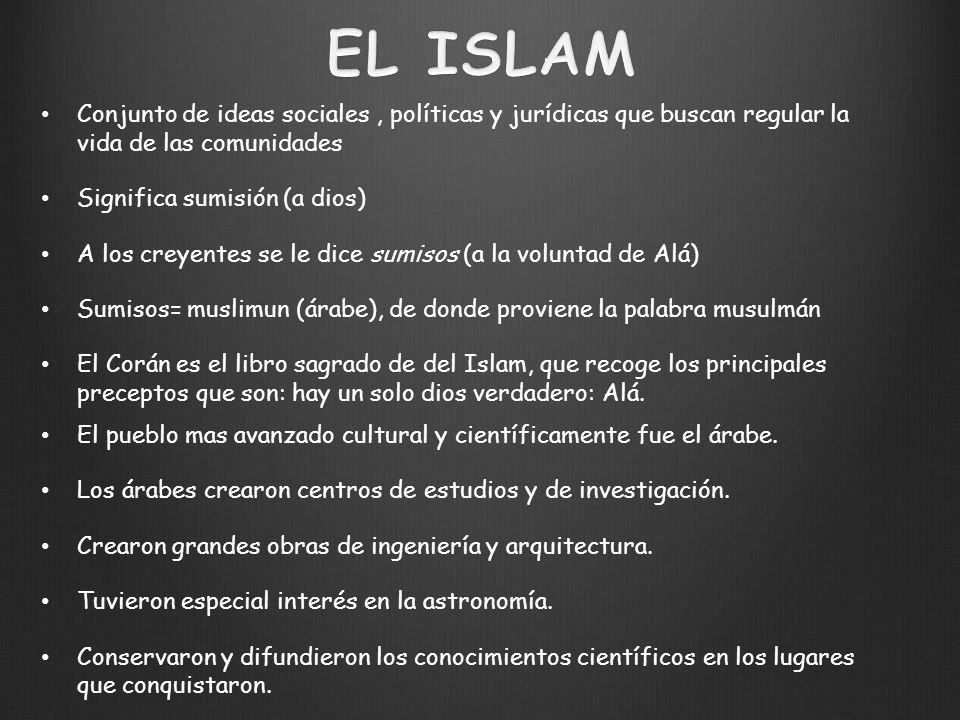 EL ISLAM Conjunto de ideas sociales , políticas y jurídicas que buscan regular la vida de las comunidades.