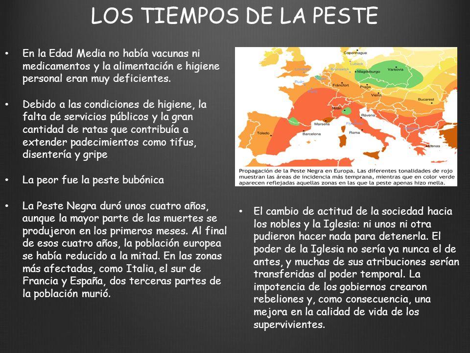 LOS TIEMPOS DE LA PESTE En la Edad Media no había vacunas ni medicamentos y la alimentación e higiene personal eran muy deficientes.
