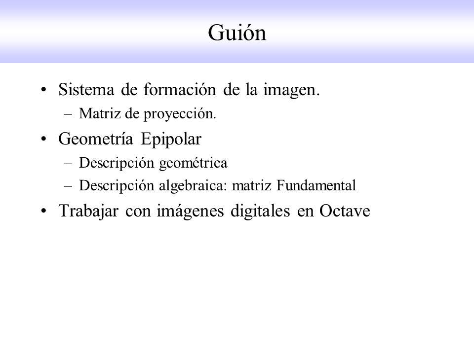 Guión Sistema de formación de la imagen. Geometría Epipolar