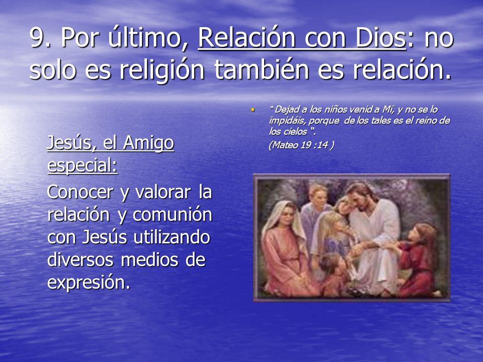 9. Por último, Relación con Dios: no solo es religión también es relación.