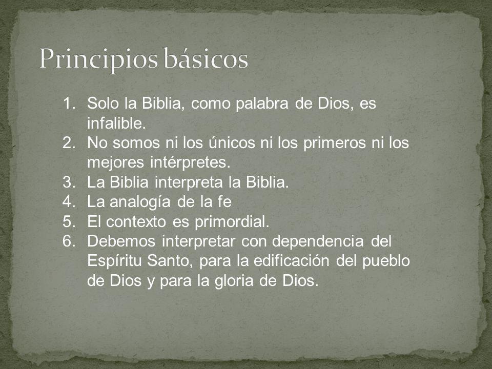 Principios básicos Solo la Biblia, como palabra de Dios, es infalible.