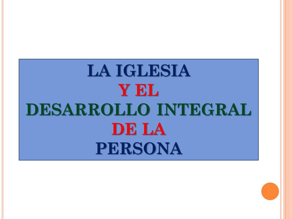 LA IGLESIA Y EL DESARROLLO INTEGRAL DE LA PERSONA