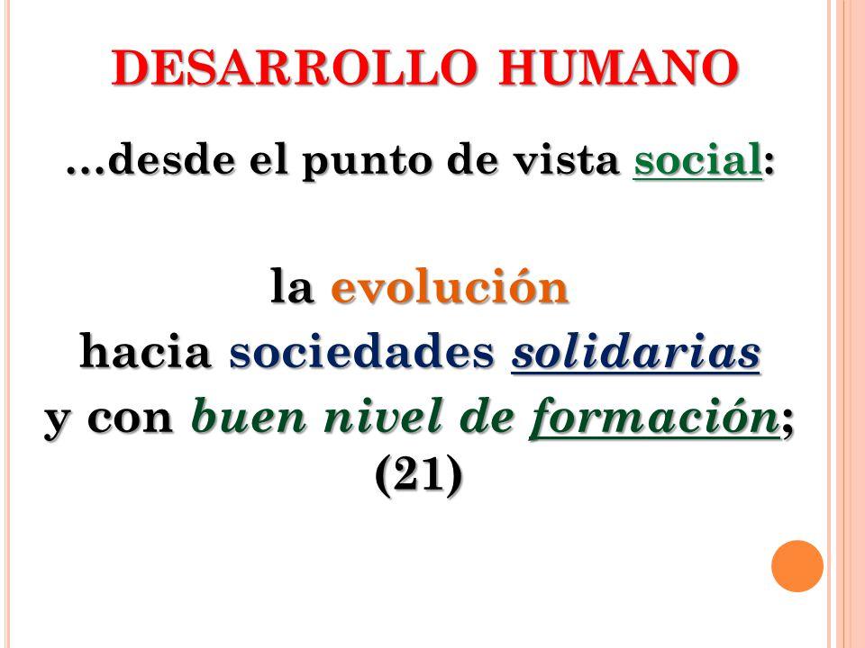 hacia sociedades solidarias y con buen nivel de formación; (21)