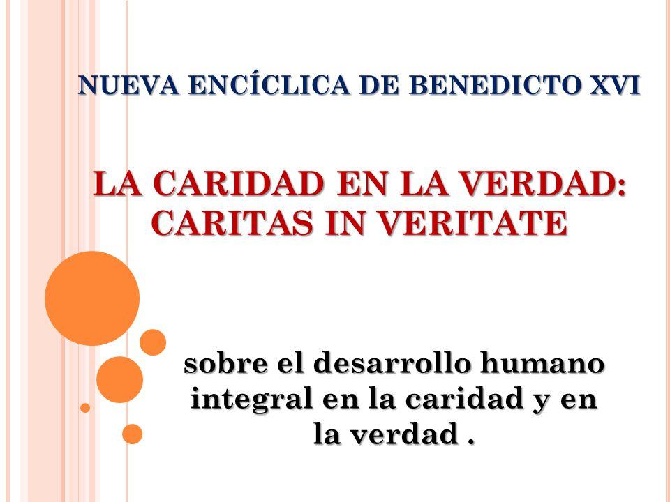 sobre el desarrollo humano integral en la caridad y en la verdad .