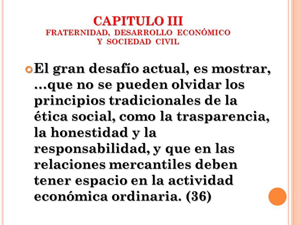CAPITULO III FRATERNIDAD, DESARROLLO ECONÓMICO Y SOCIEDAD CIVIL