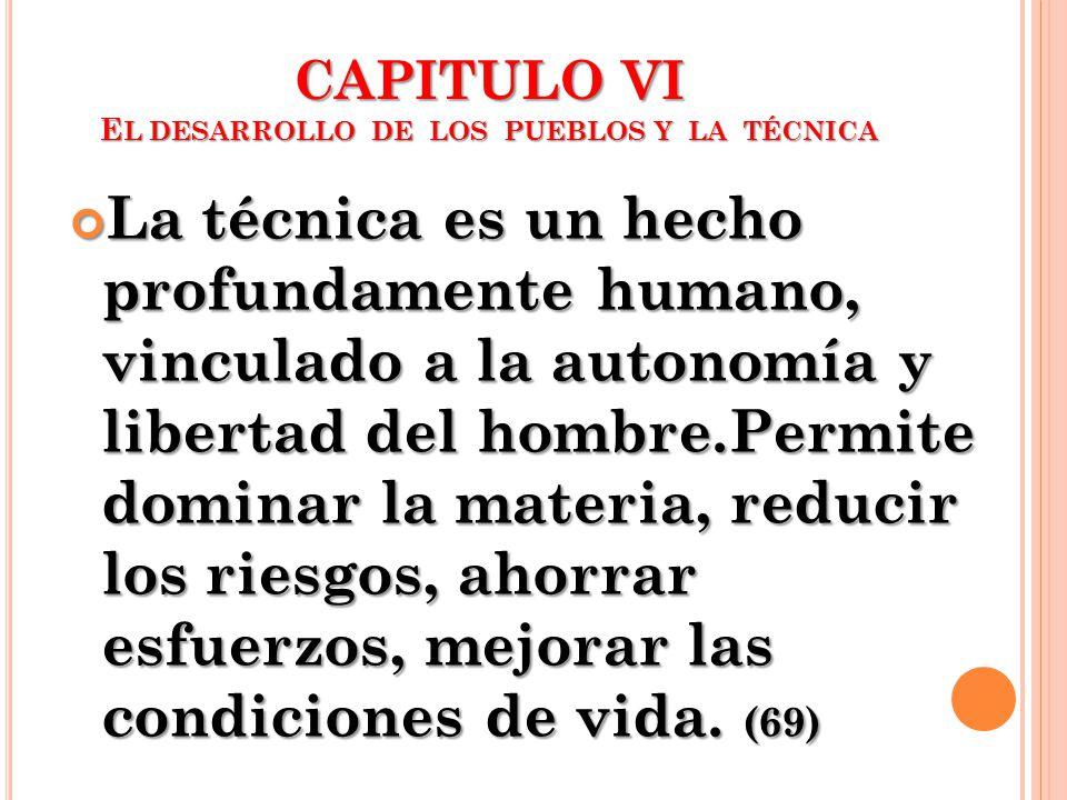 CAPITULO VI EL DESARROLLO DE LOS PUEBLOS Y LA TÉCNICA