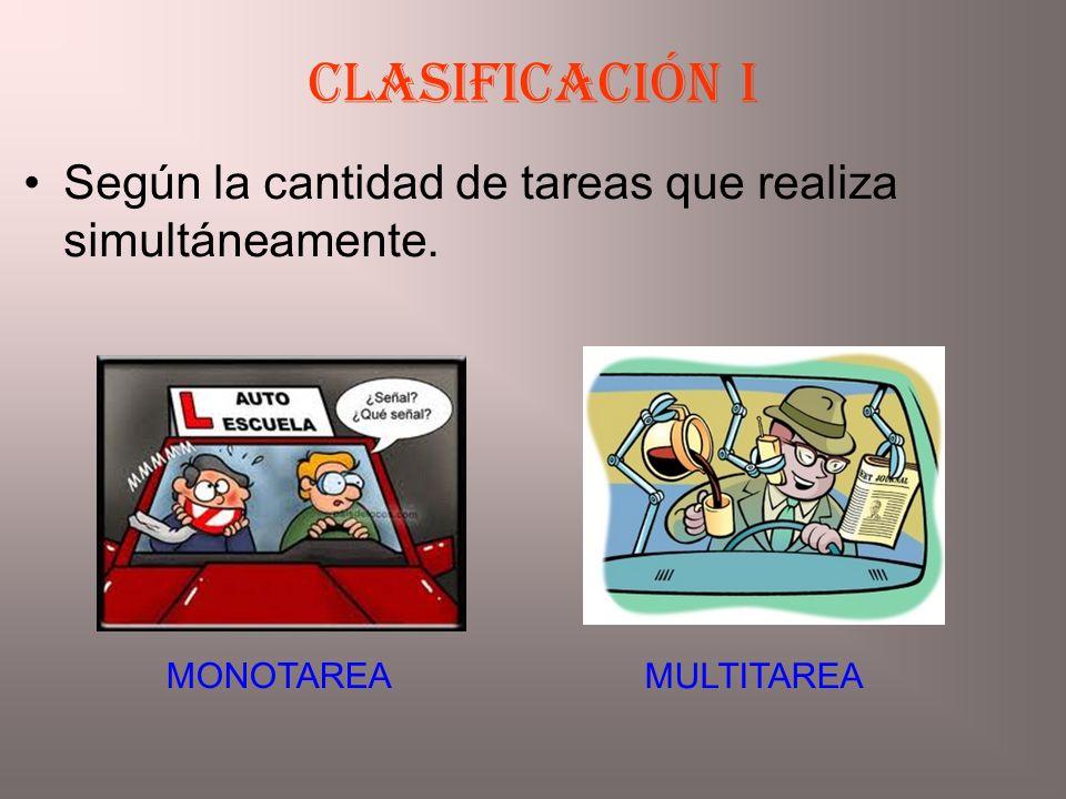 Clasificación i Según la cantidad de tareas que realiza simultáneamente. MULTITAREA MONOTAREA