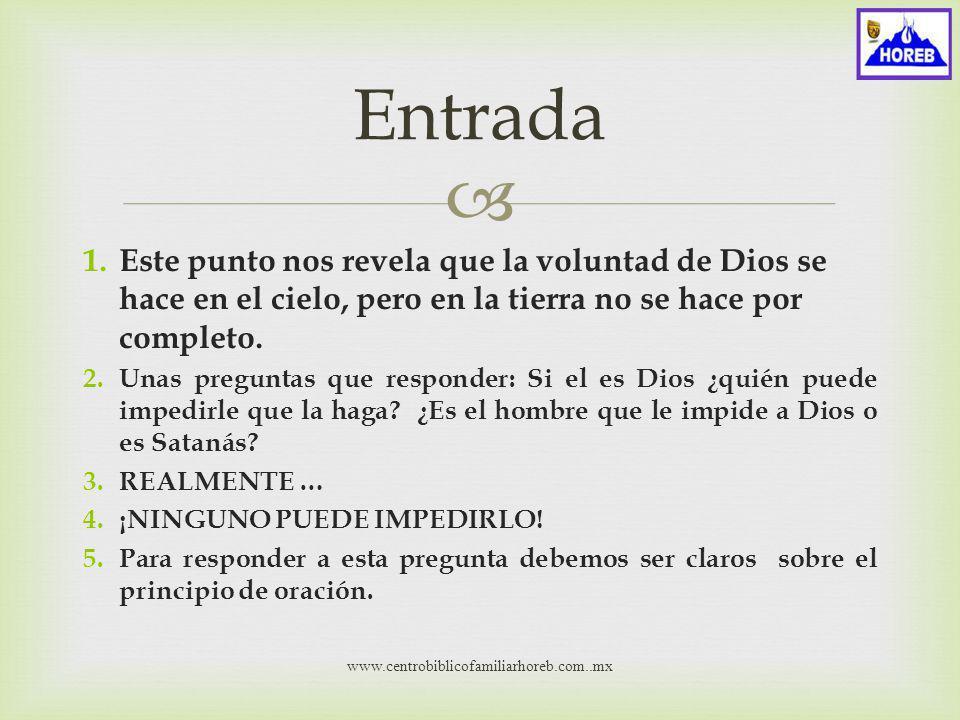 Entrada Este punto nos revela que la voluntad de Dios se hace en el cielo, pero en la tierra no se hace por completo.