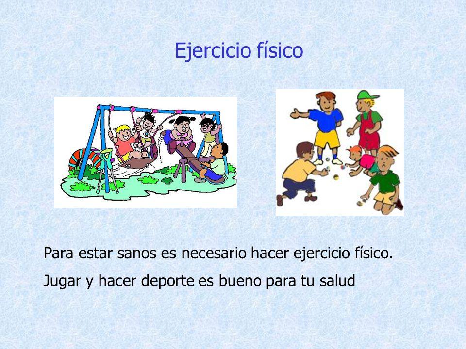 Ejercicio físico Para estar sanos es necesario hacer ejercicio físico.