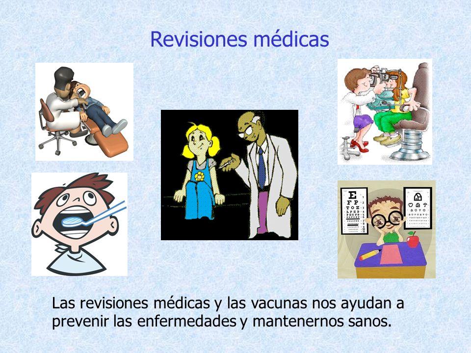 Revisiones médicas Las revisiones médicas y las vacunas nos ayudan a prevenir las enfermedades y mantenernos sanos.