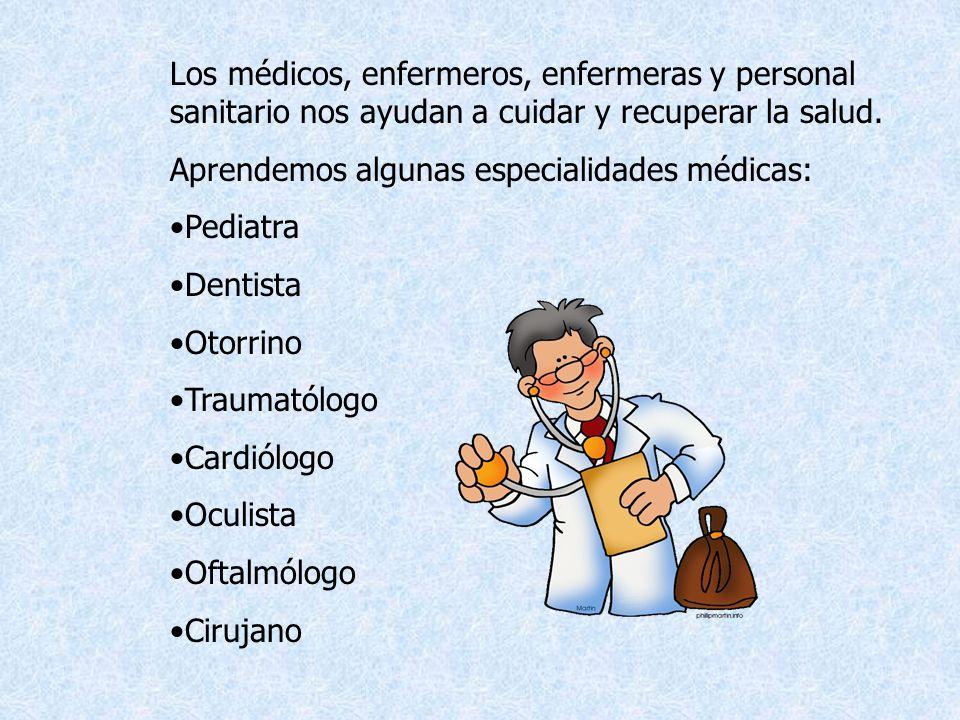 Los médicos, enfermeros, enfermeras y personal sanitario nos ayudan a cuidar y recuperar la salud.