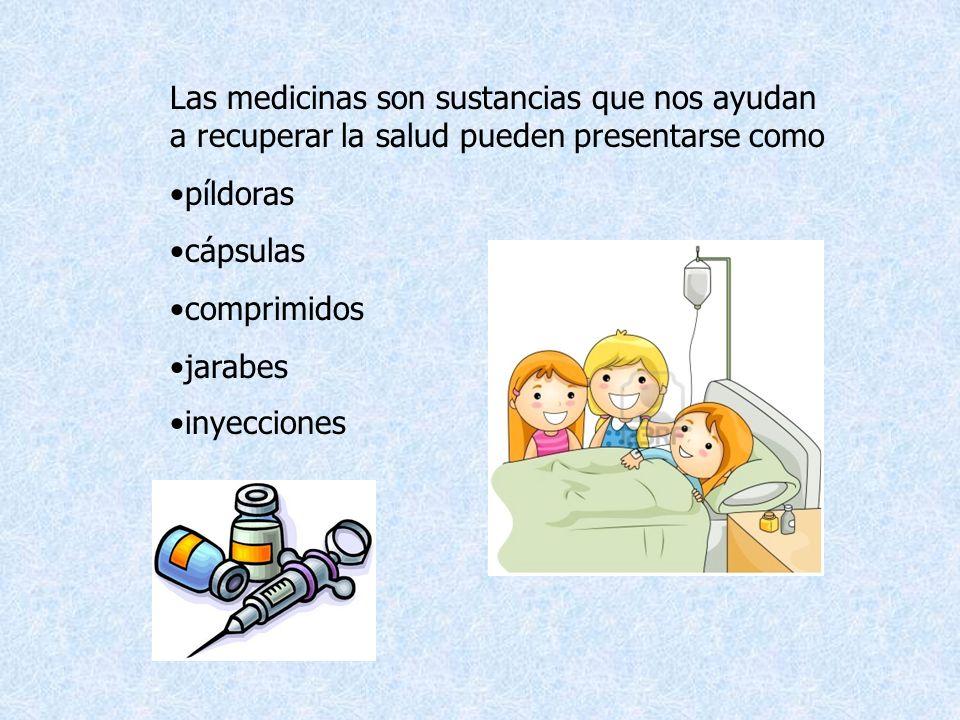 Las medicinas son sustancias que nos ayudan a recuperar la salud pueden presentarse como
