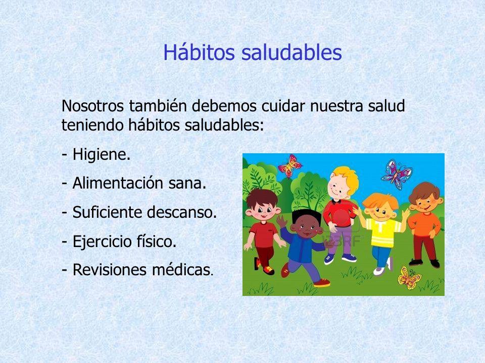 Hábitos saludables Nosotros también debemos cuidar nuestra salud teniendo hábitos saludables: - Higiene.