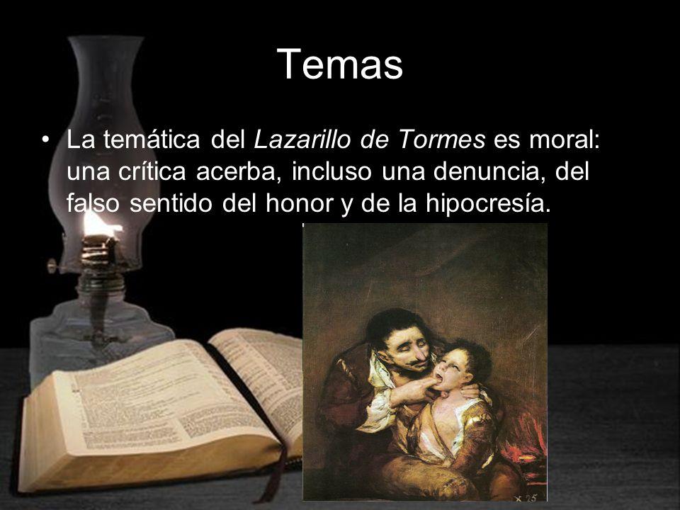 TemasLa temática del Lazarillo de Tormes es moral: una crítica acerba, incluso una denuncia, del falso sentido del honor y de la hipocresía.