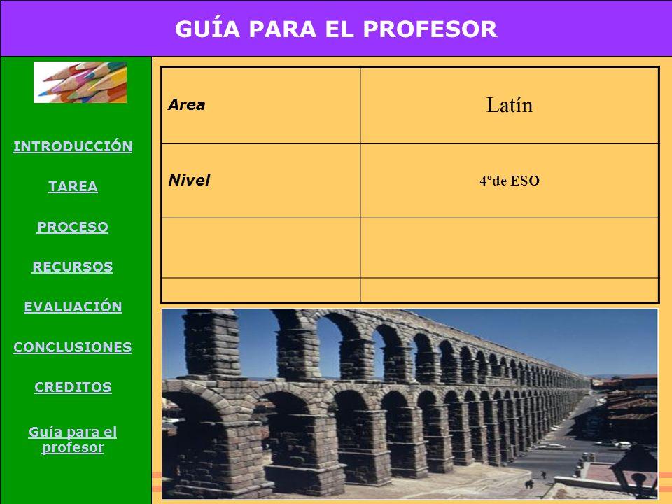 GUÍA PARA EL PROFESOR Latín Area Nivel 4ºde ESO INTRODUCCIÓN TAREA