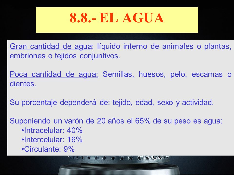 8.8.- EL AGUA Gran cantidad de agua: líquido interno de animales o plantas, embriones o tejidos conjuntivos.