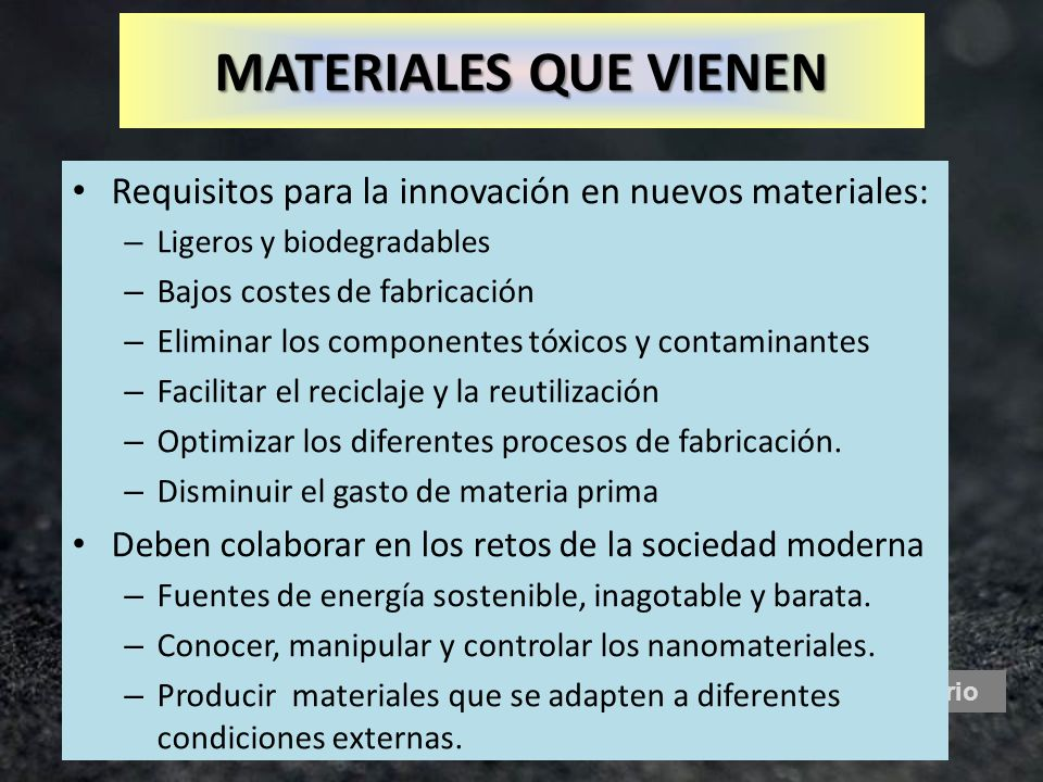 MATERIALES QUE VIENENRequisitos para la innovación en nuevos materiales: Ligeros y biodegradables. Bajos costes de fabricación.