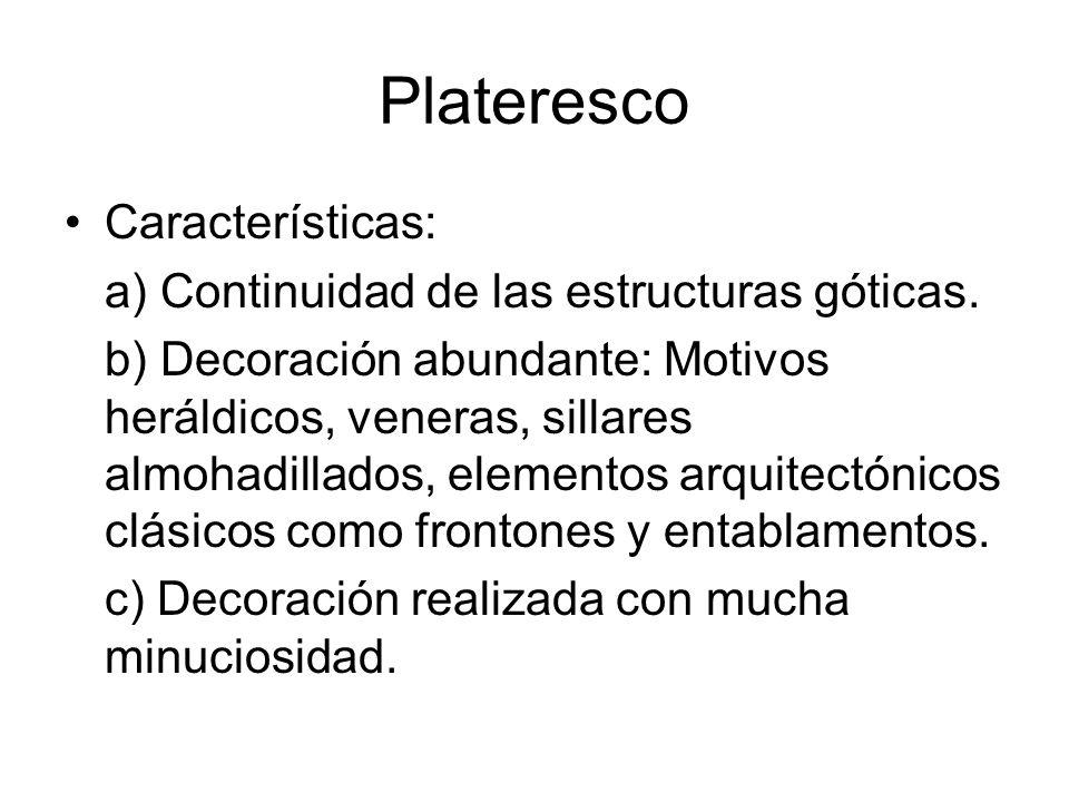 Plateresco Características: a) Continuidad de las estructuras góticas.